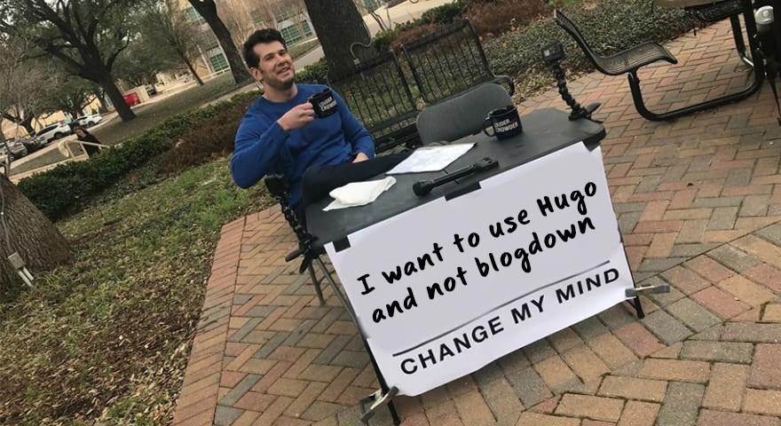 I want to use hugo and not blogdown change my mind